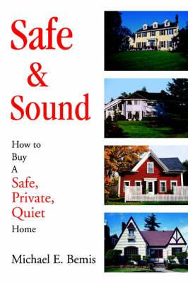 Safe & Sound  : How to Buy a Safe, Private, Quiet Home