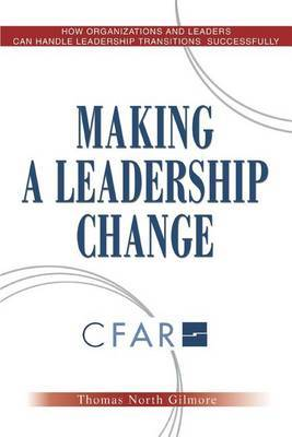 Making a Leadership Change: How Organizations and Leaders Can Handle Leadership Transitions Sucessfully