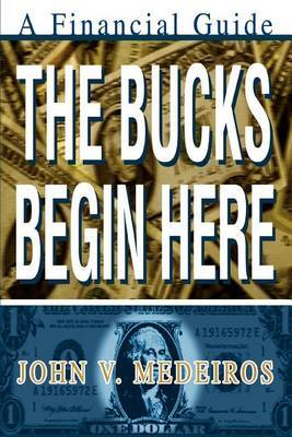 The Bucks Begin Here: A Financial Guide