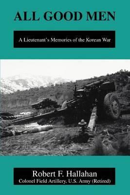 All Good Men: A Lieutenant's Memories of the Korean War