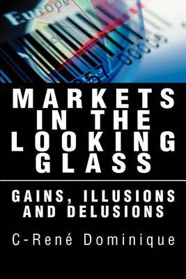 Markets in the Looking Glass: Gains, Illusions and Delusions