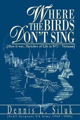 Where the Birds Don't Sing: [How It Was, Sketches of Life in L971-Vietnam]