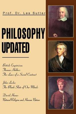 Philosophy Updated: British Empiricism Thomas Hobbes: The Laws of a Social Contract John Locke: The Blank Slate of Our Minds David Hume: N