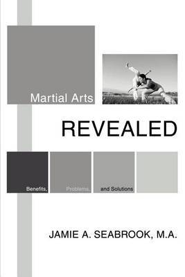 Martial Arts Revealed: Benefits, Problems, and Solutions
