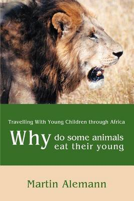 Why Do Some Animals Eat Their Young: Travelling with Young Children Through Africa