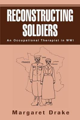 Reconstructing Soldiers: An Occupational Therapist in Wwi
