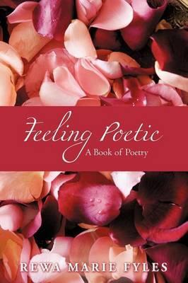 Feeling Poetic: A Book of Poetry