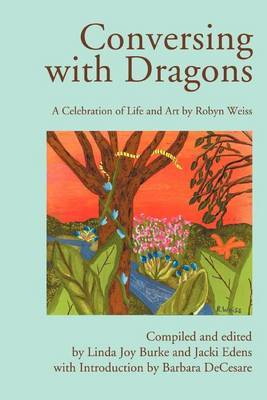 Conversing with Dragons: A Celebration of Life and Art by Robyn Weiss