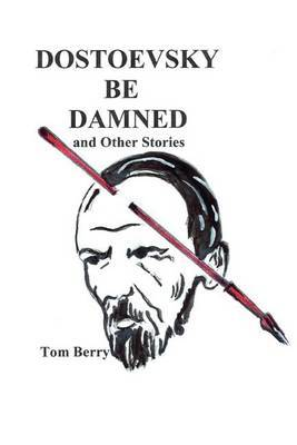 Dostoevsky Be Damned: And Other Stories