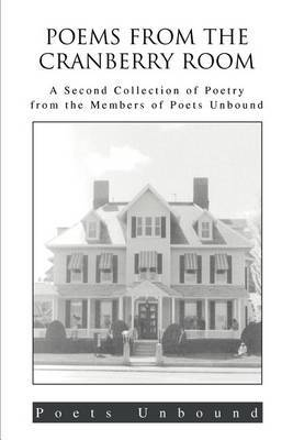 Poems from the Cranberry Room: A Second Collection of Poetry from the Members of Poets Unbound