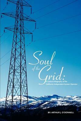 Soul of the Grid: A Cultural Biography of the California Independent System Operator