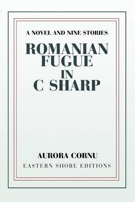 Romanian Fugue in C Sharp: A Novel and Nine Stories