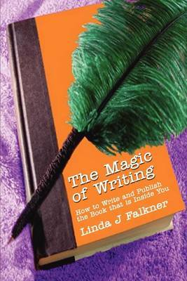 The Magic of Writing: How to Write and Publish the Book That Is Inside You