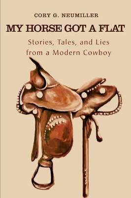 My Horse Got a Flat: Stories, Tales, and Lies from a Modern Cowboy