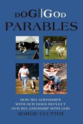 Dog//God Parables: How Relationships with Our Dogs Reflect Our Relationship with God