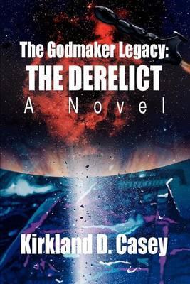 The Godmaker Legacy: The Derelict: A Novel