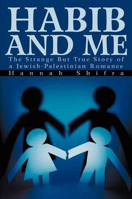 Habib and Me: The Strange But True Story of a Jewish-Palestinian Romance