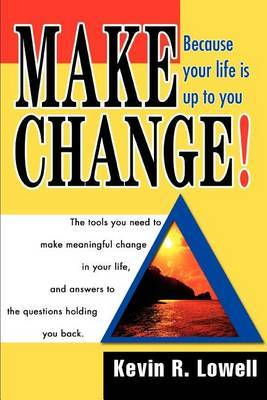 Make Change!: Because Your Life Is Up to You