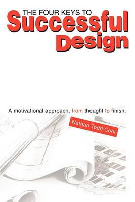 The Four Keys to Successful Design: A Motivational Approach, from Thought to Finish.