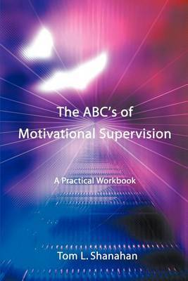 The ABC's of Motivational Supervision: A Practical Workbook