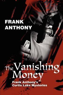 The Vanishing Money: Frank Anthony's Curtis Lake Mysteries