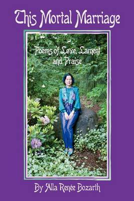 This Mortal Marriage: Poems of Love, Lament and Praise