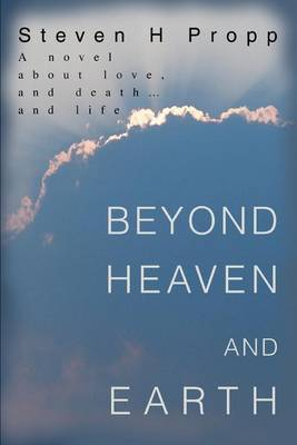 Beyond Heaven and Earth: A Novel about Love, and Death...and Life