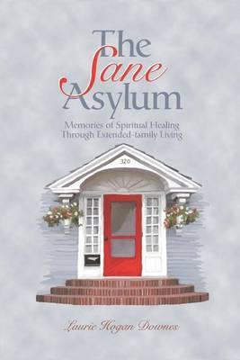 The Sane Asylum: Memories of Spiritual Healing Through Extended-Family Living