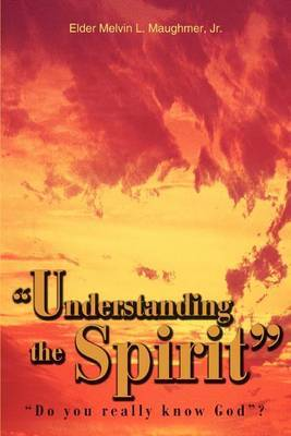 Understanding the Spirit :  Do You Really Know God ?