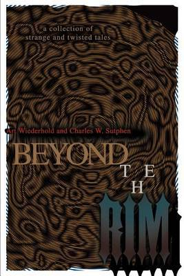 Beyond the Rim: A Collection of Strange and Twisted Tales