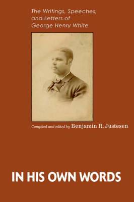 In His Own Words: The Writings, Speeches, and Letters of George Henry White