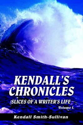 Kendall's Chronicles: Slices of a Writer's Life