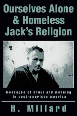 Ourselves Alone & Homeless Jack's Religion  : Messages of Ennui and Meaning in Post-American America
