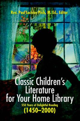 Classic Children's Literature for Your Home Library: 550 Years of Delightful Reading 1450-2000