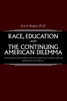 Race, Education and the Continuing American Dilemma: The Story of One People's Fight Against Pain, Power, and the Politics of the South.