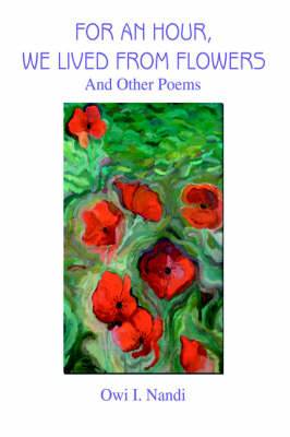 For an Hour, We Lived from Flowers: And Other Poems