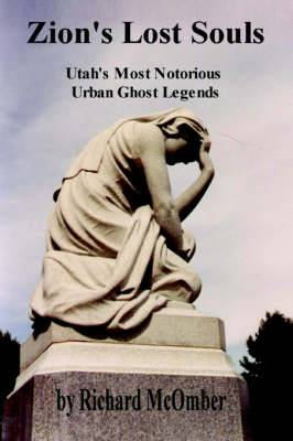 Zion's Lost Souls: Utah's Most Notorious Urban Ghost Legends