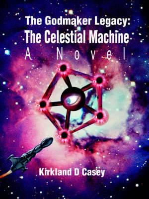 The Godmaker Legacy: The Celestial Machine: A Novel