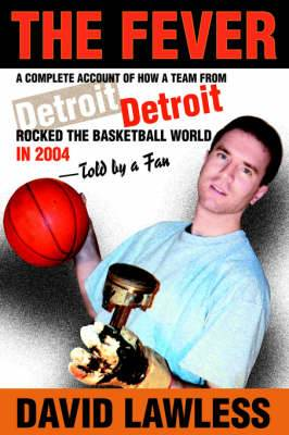 The Fever: A Complete Account of How a Team from Detroit Rocked the Basketball World in 2004--Told by a Fan
