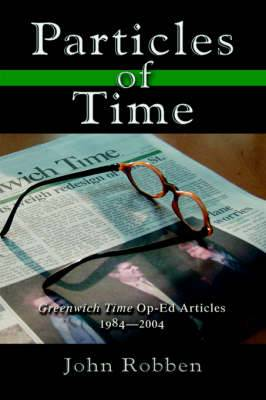 Particles of Time: Greenwich Time Op-Ed Articles 1984-2004