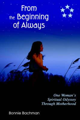 From the Beginning of Always: One Woman's Spiritual Odyssey Through Motherhood