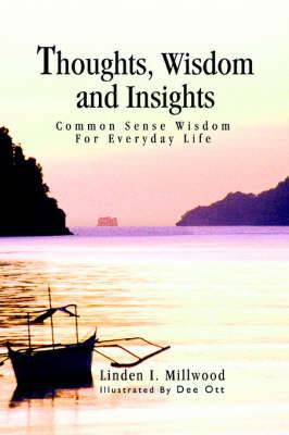 Thoughts, Wisdom and Insights: Common Sense Wisdom for Everyday Life