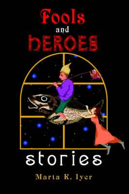 Fools and Heroes: Stories