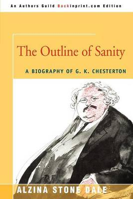 The Outline of Sanity: A Biography of G. K. Chesterton