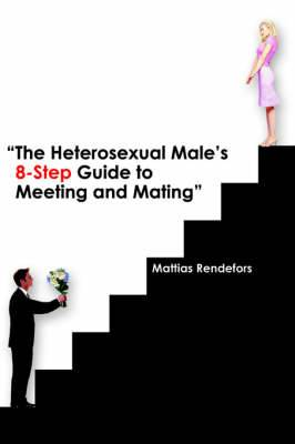 The Heterosexual Male's 8-Step Guide to Meeting and Mating