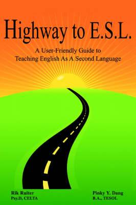 Highway to E.S.L.: A User-Friendly Guide to Teaching English as a Second Language