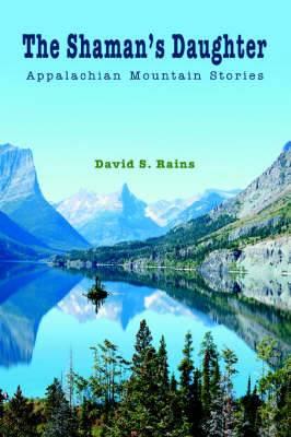 The Shaman's Daughter: Appalachian Mountain Stories