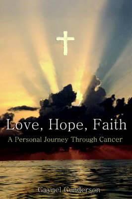Love, Hope, Faith: A Personal Journey Through Cancer