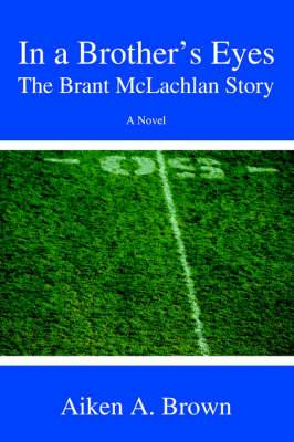 In a Brother's Eyes: The Brant McLachlan Story