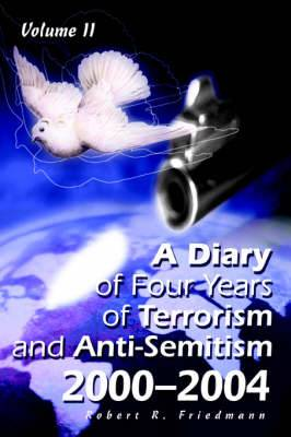 A Diary of Four Years of Terrorism and Anti-Semitism: 2000-2004 Volume 2